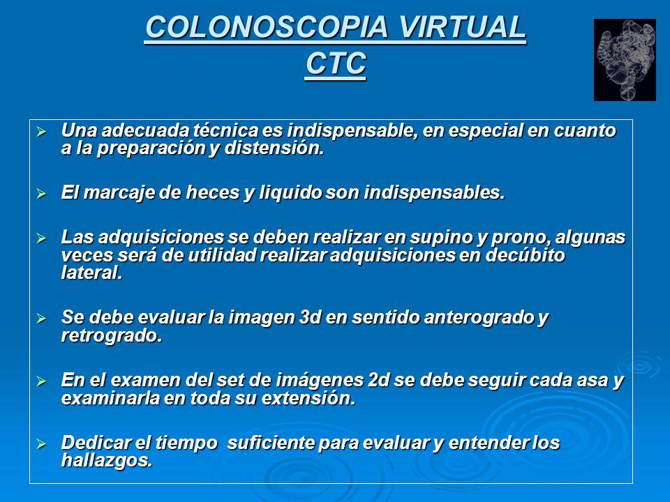 COLONOSCOPIA VIRTUAL CTC Una adecuada técnica es indispensable, en especial en cuanto a la preparación y distensión. Una adecuada técnica es indispens