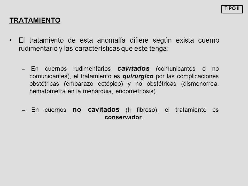 TRATAMIENTO El tratamiento de esta anomalía difiere según exista cuerno rudimentario y las características que este tenga: – En cuernos rudimentarios