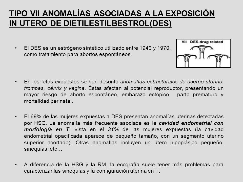 TIPO VII ANOMALÍAS ASOCIADAS A LA EXPOSICIÓN IN UTERO DE DIETILESTILBESTROL(DES) El DES es un estrógeno sintético utilizado entre 1940 y 1970, como tr