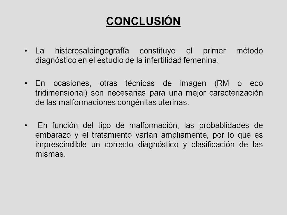 CONCLUSIÓN La histerosalpingografía constituye el primer método diagnóstico en el estudio de la infertilidad femenina. En ocasiones, otras técnicas de