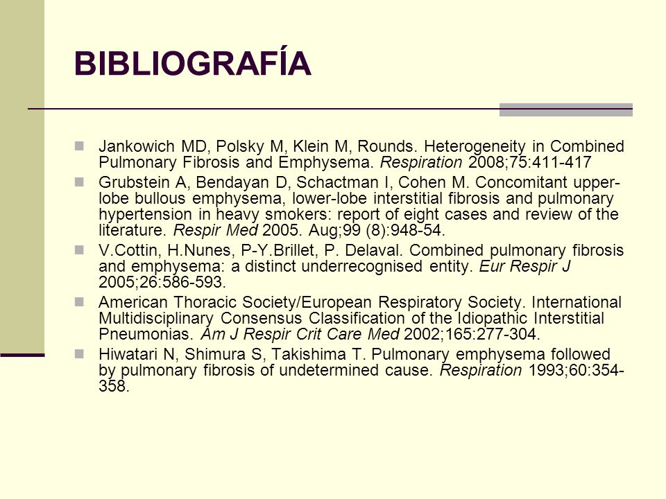 BIBLIOGRAFÍA Jankowich MD, Polsky M, Klein M, Rounds. Heterogeneity in Combined Pulmonary Fibrosis and Emphysema. Respiration 2008;75:411-417 Grubstei
