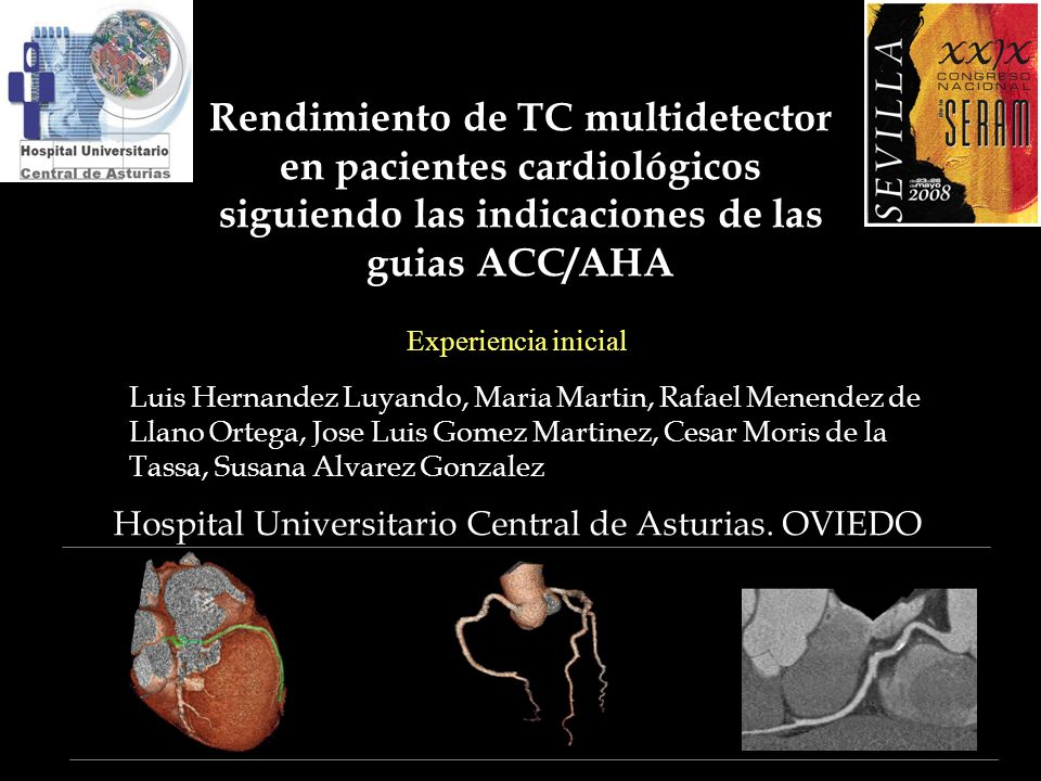 Rendimiento de TC multidetector en pacientes cardiológicos siguiendo las indicaciones de las guias ACC/AHA Experiencia inicial Luis Hernandez Luyando,