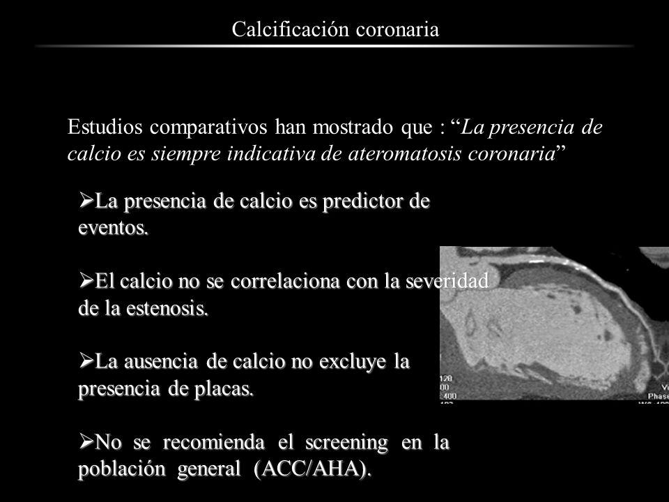 Estudios comparativos han mostrado que : La presencia de calcio es siempre indicativa de ateromatosis coronaria Calcificación coronaria La presencia d