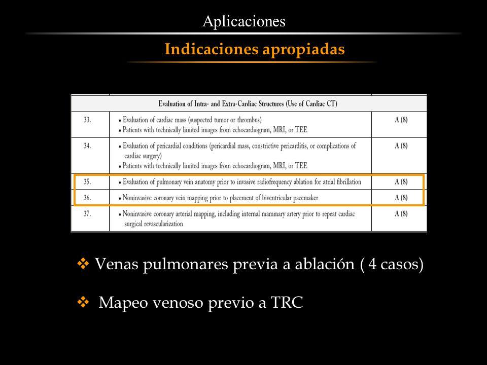 Aplicaciones Venas pulmonares previa a ablación ( 4 casos) Mapeo venoso previo a TRC Indicaciones apropiadas