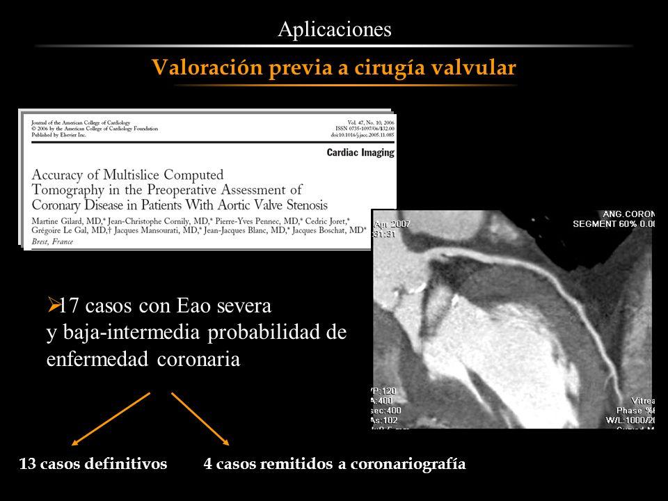 Aplicaciones Valoración previa a cirugía valvular 17 casos con Eao severa y baja-intermedia probabilidad de enfermedad coronaria 13 casos definitivos4