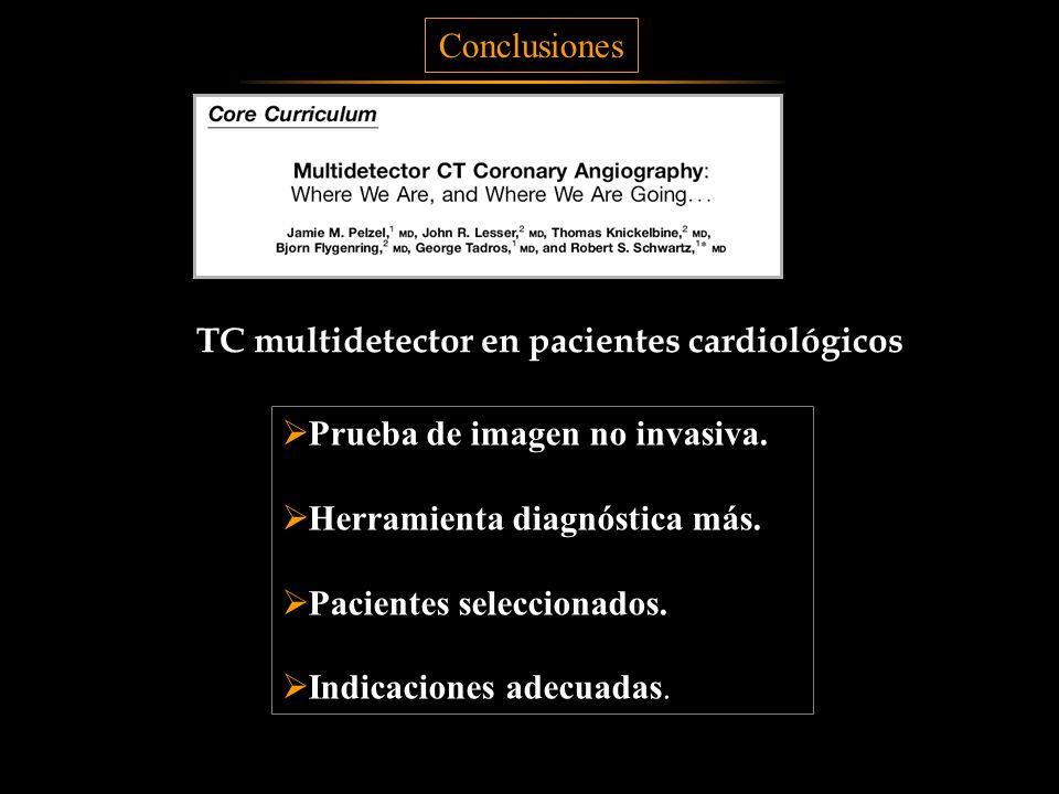 Conclusiones Prueba de imagen no invasiva. Herramienta diagnóstica más. Pacientes seleccionados. Indicaciones adecuadas. TC multidetector en pacientes