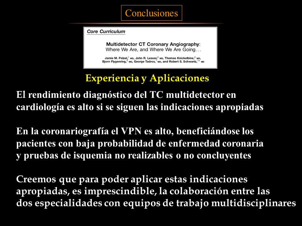 Conclusiones Experiencia y Aplicaciones El rendimiento diagnóstico del TC multidetector en cardiología es alto si se siguen las indicaciones apropiada