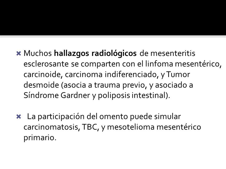 Muchos hallazgos radiológicos de mesenteritis esclerosante se comparten con el linfoma mesentérico, carcinoide, carcinoma indiferenciado, y Tumor desm