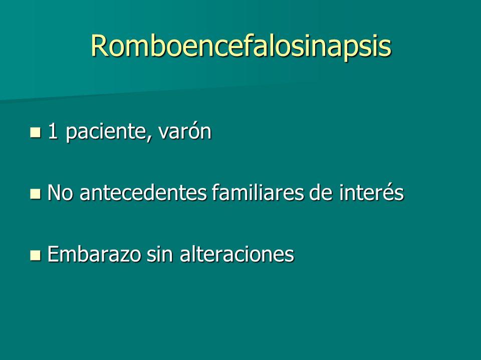 Romboencefalosinapsis 1 paciente, varón 1 paciente, varón No antecedentes familiares de interés No antecedentes familiares de interés Embarazo sin alt