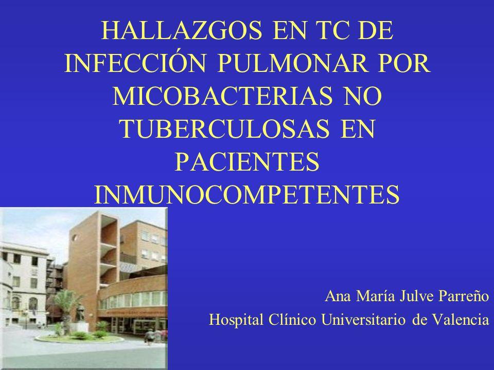HALLAZGOS EN TC DE INFECCIÓN PULMONAR POR MICOBACTERIAS NO TUBERCULOSAS EN PACIENTES INMUNOCOMPETENTES Ana María Julve Parreño Hospital Clínico Univer