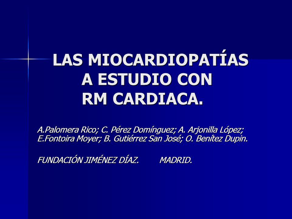 LAS MIOCARDIOPATÍAS A ESTUDIO CON RM CARDIACA. A.Palomera Rico; C. Pérez Domínguez; A. Arjonilla López; E.Fontoira Moyer; B. Gutiérrez San José; O. Be