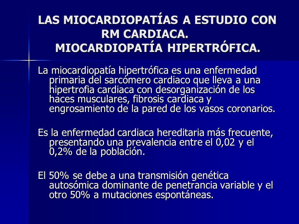 LAS MIOCARDIOPATÍAS A ESTUDIO CON RM CARDIACA. MIOCARDIOPATÍA HIPERTRÓFICA. La miocardiopatía hipertrófica es una enfermedad primaria del sarcómero ca