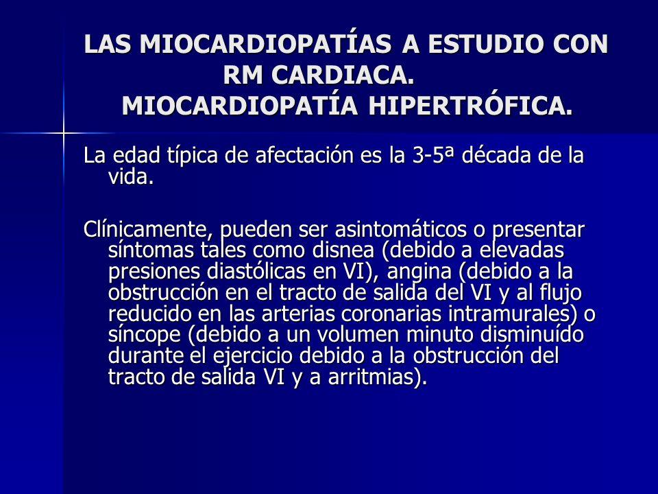 LAS MIOCARDIOPATÍAS A ESTUDIO CON RM CARDIACA. MIOCARDIOPATÍA HIPERTRÓFICA. La edad típica de afectación es la 3-5ª década de la vida. Clínicamente, p