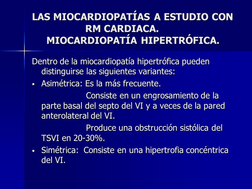 LAS MIOCARDIOPATÍAS A ESTUDIO CON RM CARDIACA. MIOCARDIOPATÍA HIPERTRÓFICA. Dentro de la miocardiopatía hipertrófica pueden distinguirse las siguiente