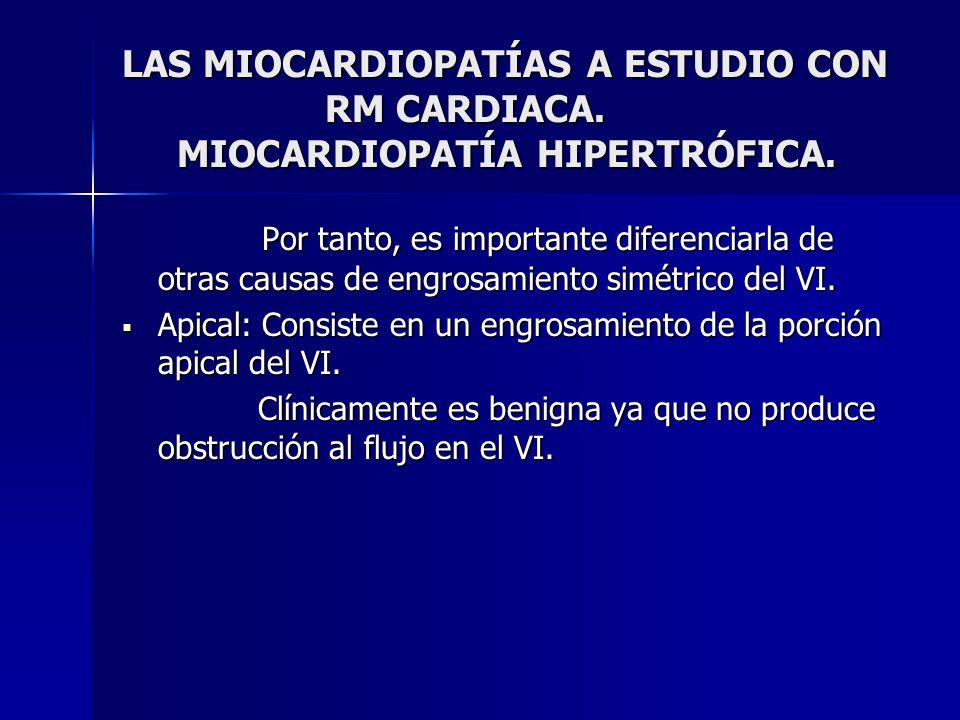 LAS MIOCARDIOPATÍAS A ESTUDIO CON RM CARDIACA. MIOCARDIOPATÍA HIPERTRÓFICA. Por tanto, es importante diferenciarla de otras causas de engrosamiento si