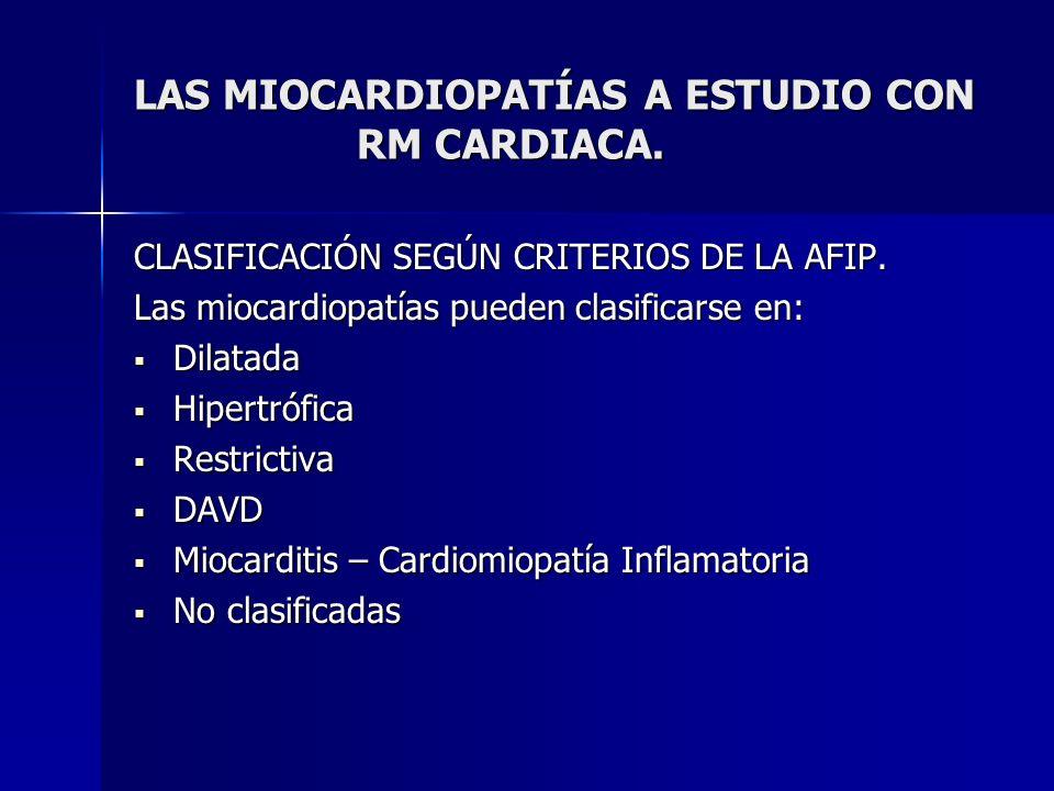 LAS MIOCARDIOPATÍAS A ESTUDIO CON RM CARDIACA. CLASIFICACIÓN SEGÚN CRITERIOS DE LA AFIP. Las miocardiopatías pueden clasificarse en: Dilatada Dilatada