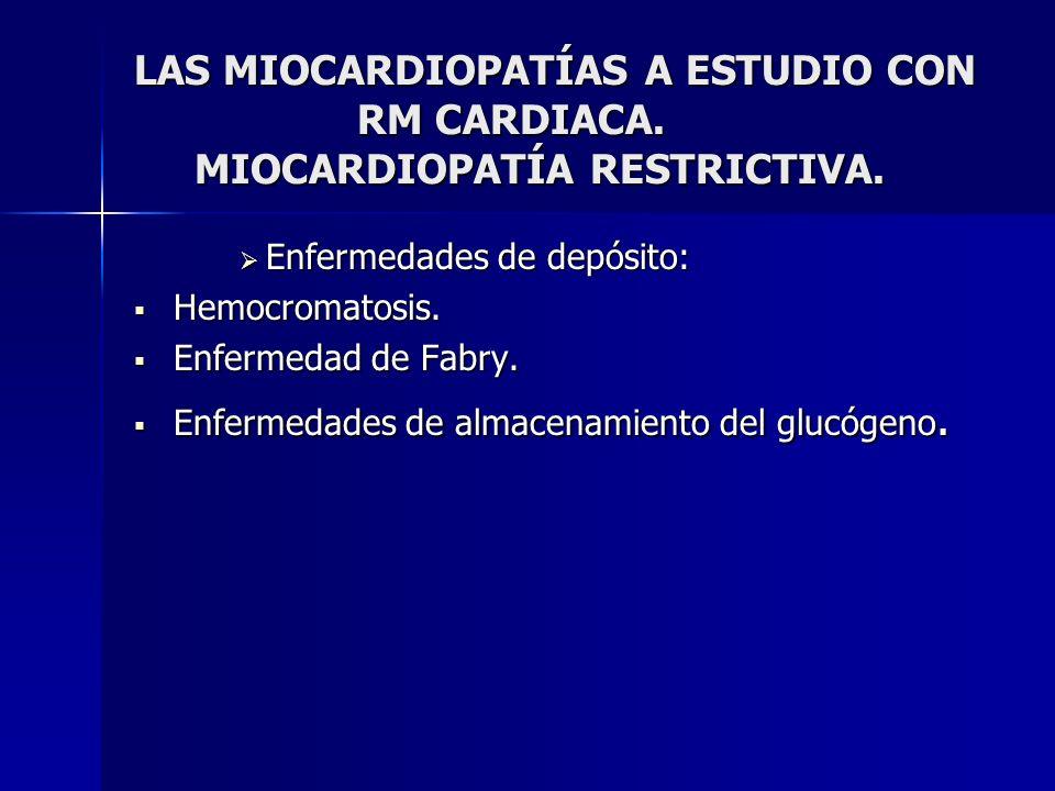 LAS MIOCARDIOPATÍAS A ESTUDIO CON RM CARDIACA. MIOCARDIOPATÍA RESTRICTIVA. Enfermedades de depósito: Enfermedades de depósito: Hemocromatosis. Hemocro
