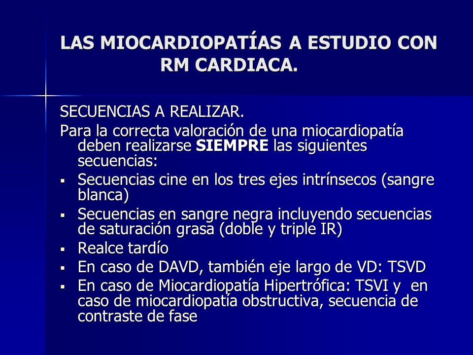 LAS MIOCARDIOPATÍAS A ESTUDIO CON RM CARDIACA. SECUENCIAS A REALIZAR. Para la correcta valoración de una miocardiopatía deben realizarse SIEMPRE las s