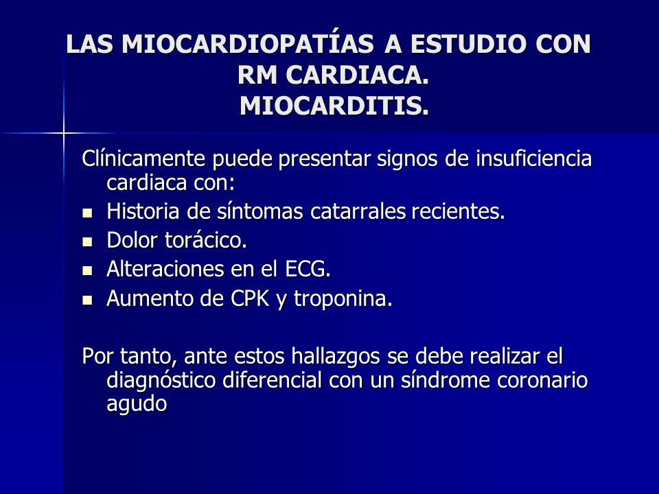 LAS MIOCARDIOPATÍAS A ESTUDIO CON RM CARDIACA. MIOCARDITIS. LAS MIOCARDIOPATÍAS A ESTUDIO CON RM CARDIACA. MIOCARDITIS. Clínicamente puede presentar s