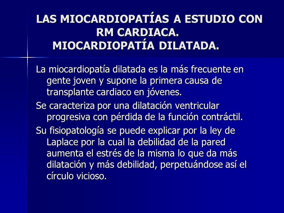 LAS MIOCARDIOPATÍAS A ESTUDIO CON RM CARDIACA. MIOCARDIOPATÍA DILATADA. La miocardiopatía dilatada es la más frecuente en gente joven y supone la prim