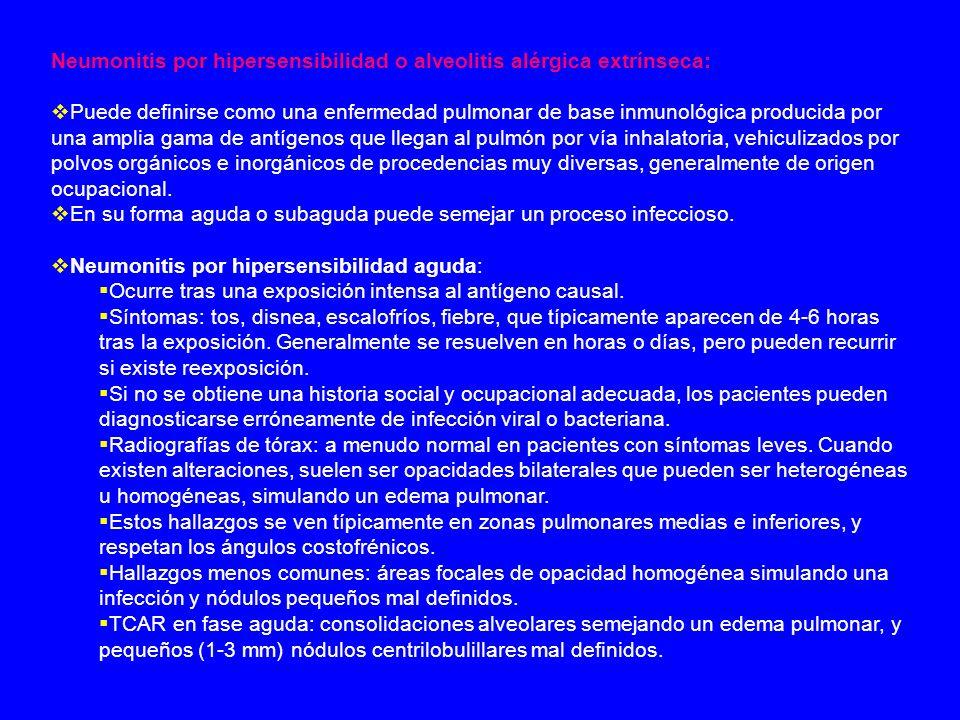 Neumonitis por hipersensibilidad o alveolitis alérgica extrínseca: Puede definirse como una enfermedad pulmonar de base inmunológica producida por una