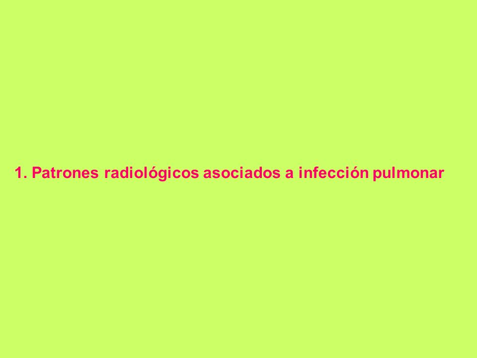 1. Patrones radiológicos asociados a infección pulmonar