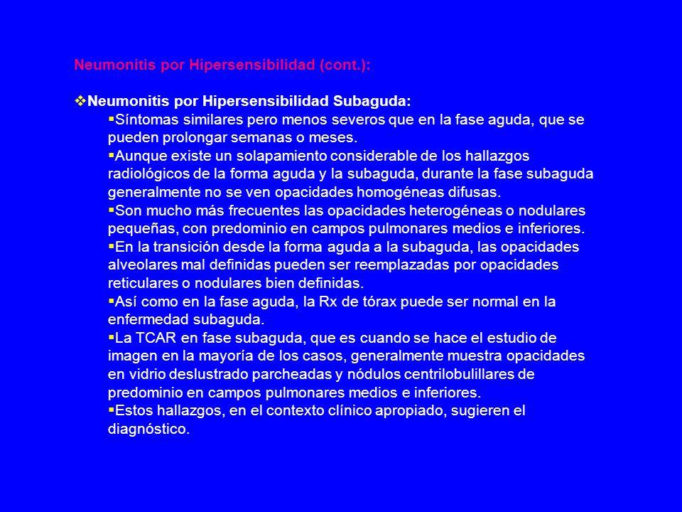 Neumonitis por Hipersensibilidad (cont.): Neumonitis por Hipersensibilidad Subaguda: Síntomas similares pero menos severos que en la fase aguda, que s
