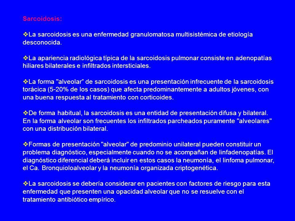 Sarcoidosis: La sarcoidosis es una enfermedad granulomatosa multisistémica de etiología desconocida. La apariencia radiológica típica de la sarcoidosi