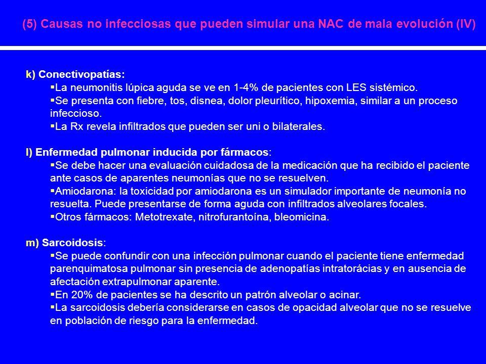 k) Conectivopatías: La neumonitis lúpica aguda se ve en 1-4% de pacientes con LES sistémico. Se presenta con fiebre, tos, disnea, dolor pleurítico, hi