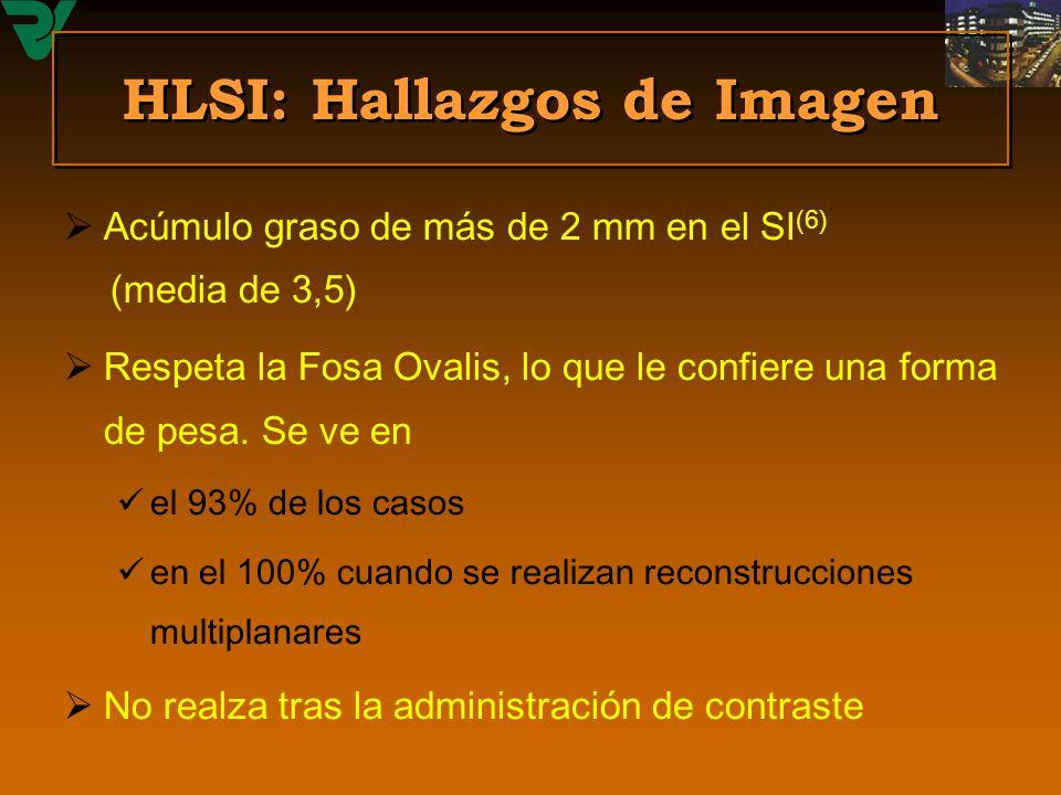 HLSI: Hallazgos de Imagen Acúmulo graso de más de 2 mm en el SI (6) (media de 3,5) Respeta la Fosa Ovalis, lo que le confiere una forma de pesa. Se ve