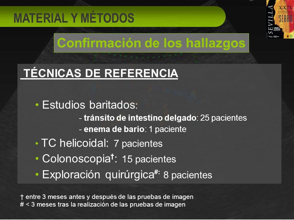 Confirmación de los hallazgos TÉCNICAS DE REFERENCIA Estudios baritados : - tránsito de intestino delgado: 25 pacientes - enema de bario: 1 paciente T