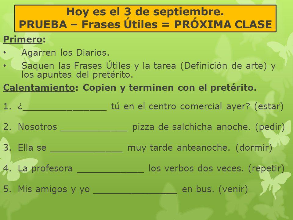 Hoy es el 3 de septiembre. PRUEBA – Frases Útiles = PRÓXIMA CLASE Primero: Agarren los Diarios. Saquen las Frases Útiles y la tarea (Definición de art