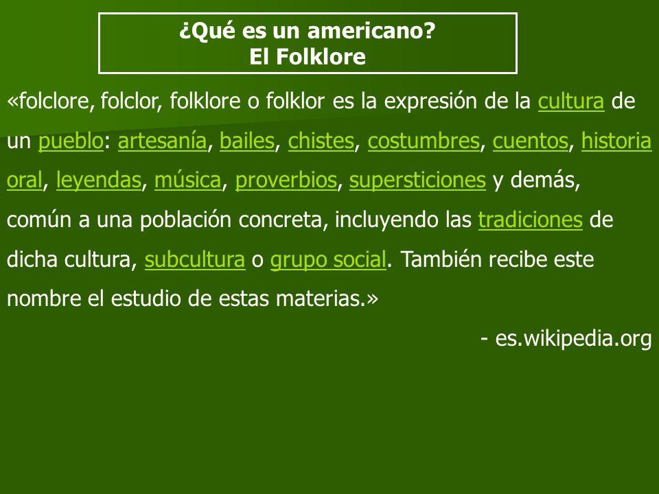 «folclore, folclor, folklore o folklor es la expresión de la cultura de un pueblo: artesanía, bailes, chistes, costumbres, cuentos, historia oral, ley
