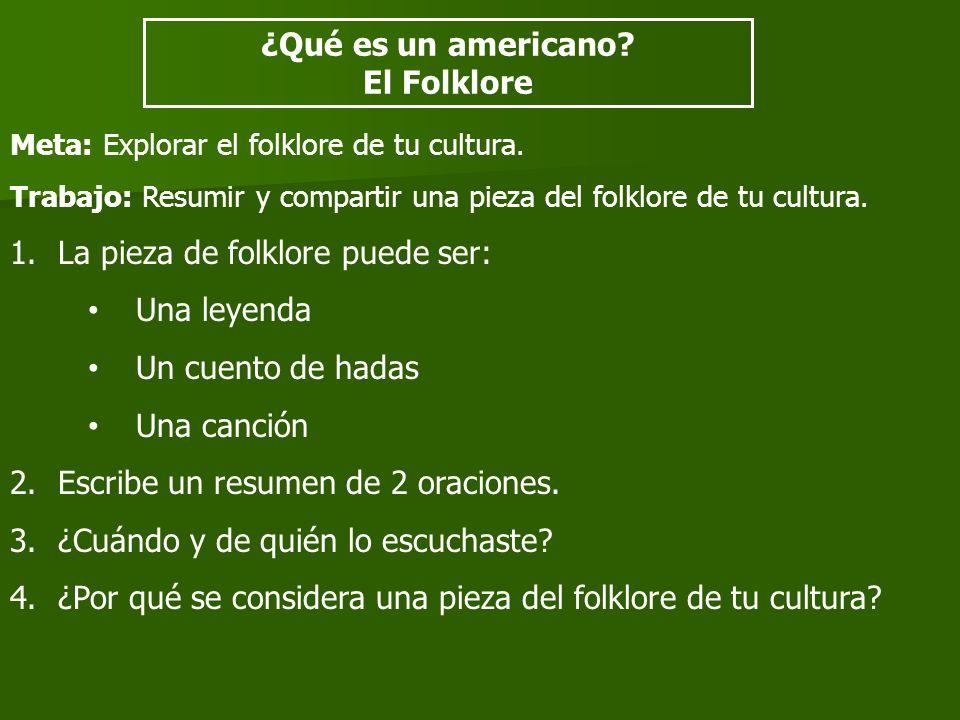 Meta: Explorar el folklore de tu cultura. Trabajo: Resumir y compartir una pieza del folklore de tu cultura. 1.La pieza de folklore puede ser: Una ley