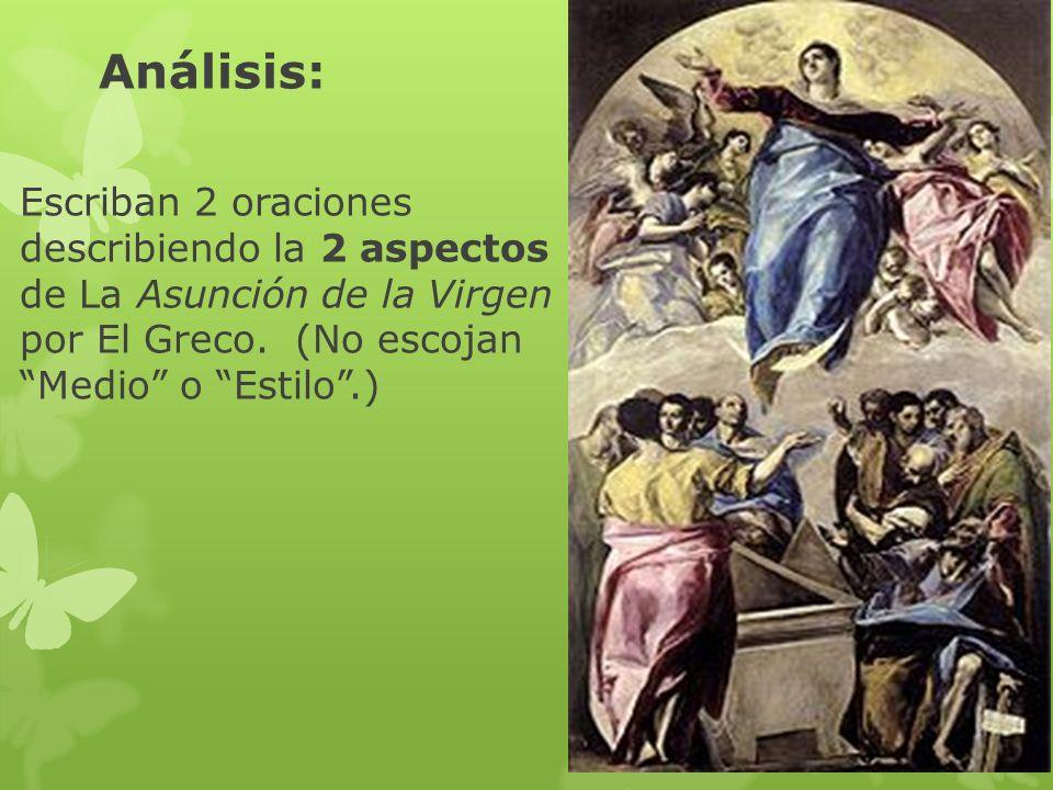 Escriban 2 oraciones describiendo la 2 aspectos de La Asunción de la Virgen por El Greco. (No escojan Medio o Estilo.) Análisis: