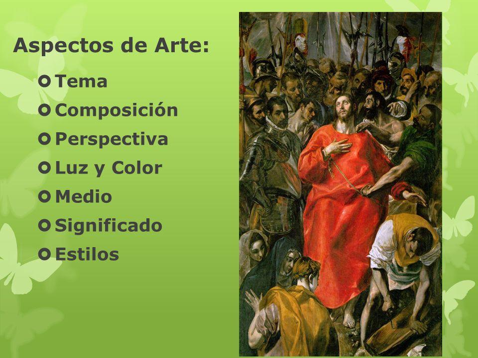 Aspectos de Arte: Tema Composición Perspectiva Luz y Color Medio Significado Estilos