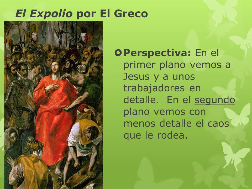 El Expolio por El Greco Perspectiva: En el primer plano vemos a Jesus y a unos trabajadores en detalle. En el segundo plano vemos con menos detalle el