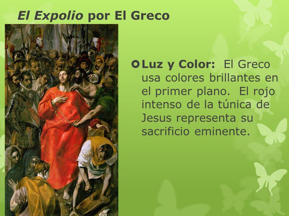 El Expolio por El Greco Luz y Color: El Greco usa colores brillantes en el primer plano. El rojo intenso de la túnica de Jesus representa su sacrifici