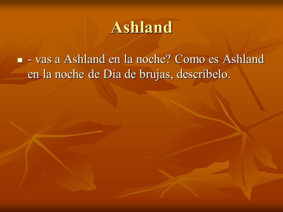 Ashland - vas a Ashland en la noche? Como es Ashland en la noche de Dia de brujas, descríbelo. - vas a Ashland en la noche? Como es Ashland en la noch