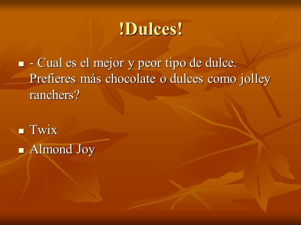 !Dulces! - Cual es el mejor y peor tipo de dulce. Prefieres más chocolate o dulces como jolley ranchers? - Cual es el mejor y peor tipo de dulce. Pref
