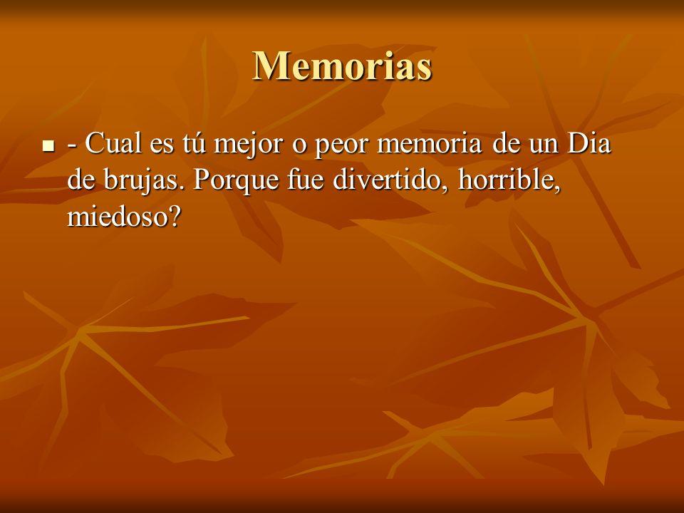 Memorias - Cual es tú mejor o peor memoria de un Dia de brujas. Porque fue divertido, horrible, miedoso? - Cual es tú mejor o peor memoria de un Dia d