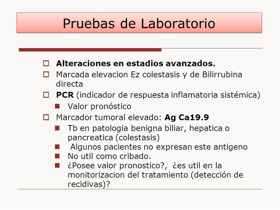 Pruebas de Laboratorio Alteraciones en estadios avanzados. Marcada elevacion Ez colestasis y de Bilirrubina directa PCR (indicador de respuesta inflam