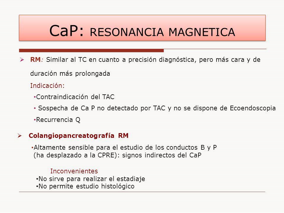 RM: Similar al TC en cuanto a precisión diagnóstica, pero más cara y de duración más prolongada Indicación: Contraindicación del TAC Sospecha de Ca P