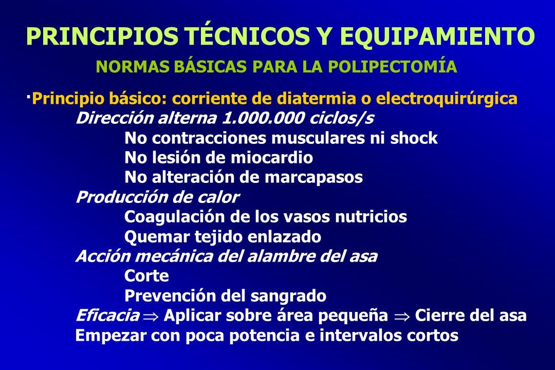 PRINCIPIOS TÉCNICOS Y EQUIPAMIENTO NORMAS BÁSICAS PARA LA POLIPECTOMÍA ·Principio básico: corriente de diatermia o electroquirúrgica Dirección alterna