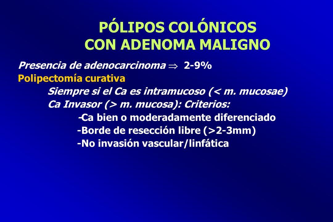 PÓLIPOS COLÓNICOS CON ADENOMA MALIGNO Presencia de adenocarcinoma 2-9% Polipectomía curativa Siempre si el Ca es intramucoso (< m. mucosae) Ca Invasor
