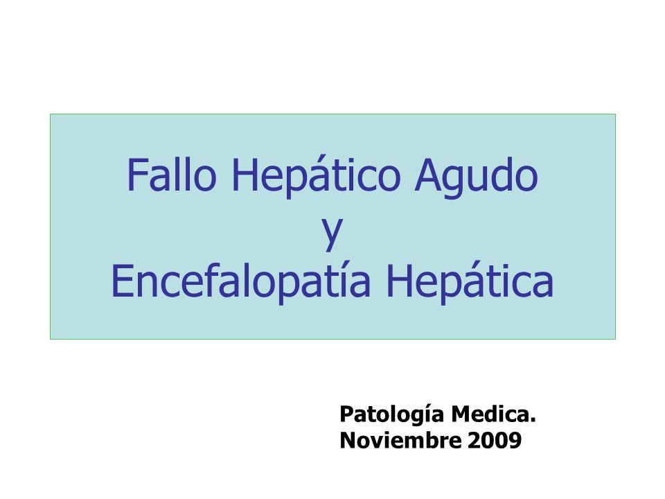 Fallo Hepático Agudo y Encefalopatía Hepática Patología Medica. Noviembre 2009