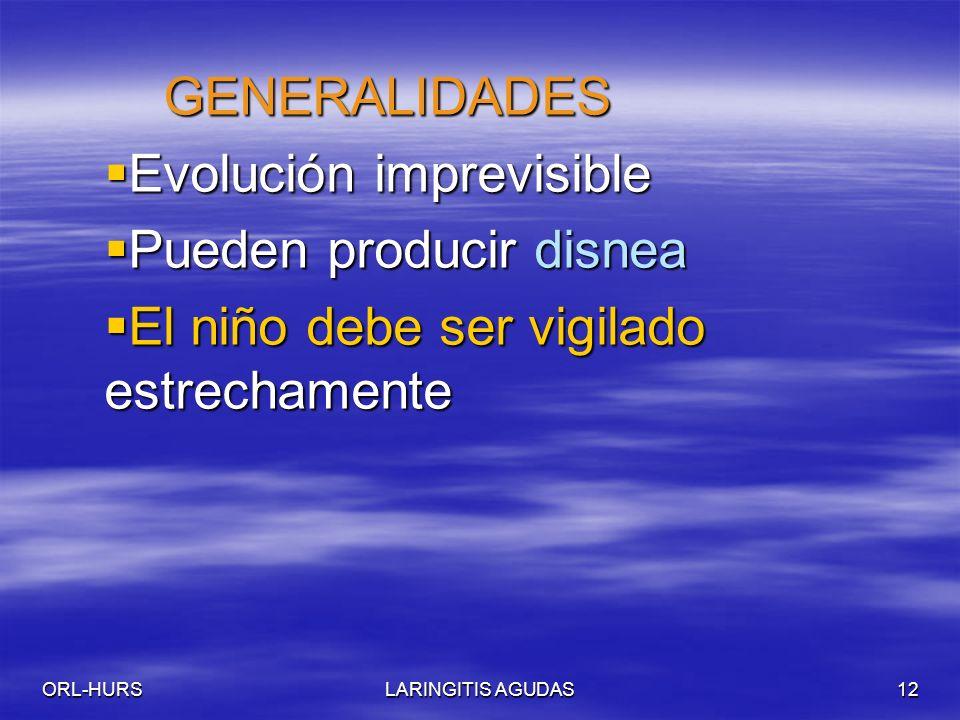 ORL-HURSLARINGITIS AGUDAS12 GENERALIDADES GENERALIDADES Evolución imprevisible Evolución imprevisible Pueden producir disnea Pueden producir disnea El niño debe ser vigilado estrechamente El niño debe ser vigilado estrechamente