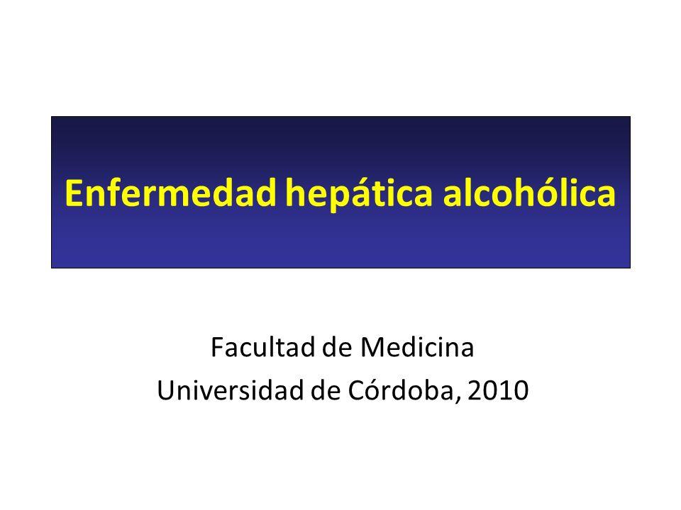 Enfermedad hepática alcohólica Generalidades Causa el 40% de las cirrosis Origina el 30% de los hepatocarcinomas (CHC) Mayor incidencia en varones Afectación con menor dosis en mujeres Tiempo necesario de ingesta: 10-12 años tomando dosis abusivas: 40-80 gramos de alcohol /día en varones 20-40 gramos de alcohol /día en mujeres Sólo enferman el 30-50% de bebedores ¡!