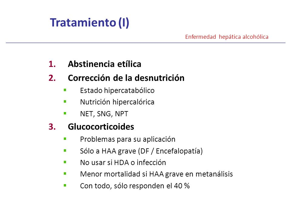 1.Abstinencia etílica 2.Corrección de la desnutrición Estado hipercatabólico Nutrición hipercalórica NET, SNG, NPT 3.Glucocorticoides Problemas para s