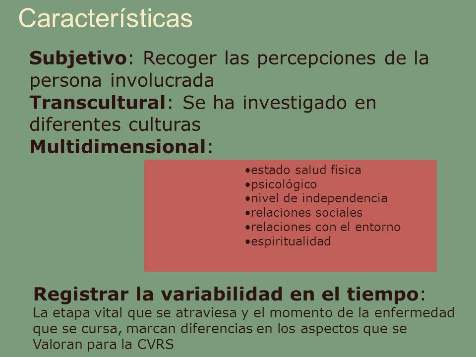 Características Subjetivo: Recoger las percepciones de la persona involucrada Transcultural: Se ha investigado en diferentes culturas Multidimensional